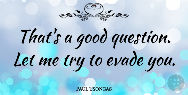 Paul Tsongas Quote About Political, Trying, Good Questions: Thats A Good Question Let...