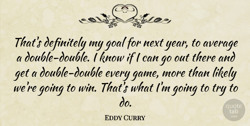 Eddy Curry Quote About Average, Definitely, Goal, Likely, Next: Thats Definitely My Goal For...