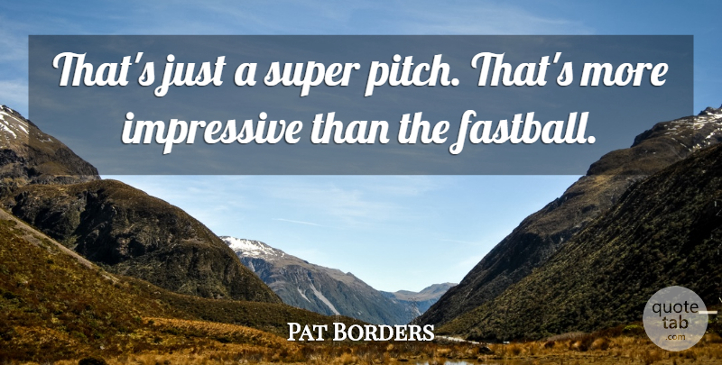 Pat Borders Quote About Impressive, Super: Thats Just A Super Pitch...
