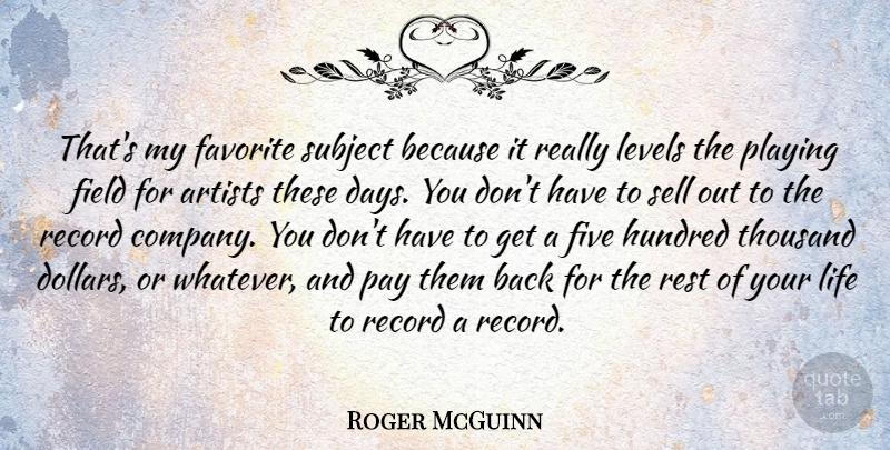 Roger McGuinn Quote About Favorite, Field, Five, Hundred, Levels: Thats My Favorite Subject Because...