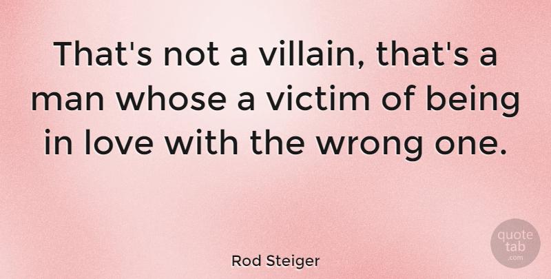 Rod Steiger Thats Not A Villain Thats A Man Whose A Victim Of