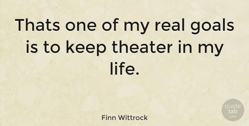 Finn Wittrock Quote About Real, Goal, Theater: Thats One Of My Real...