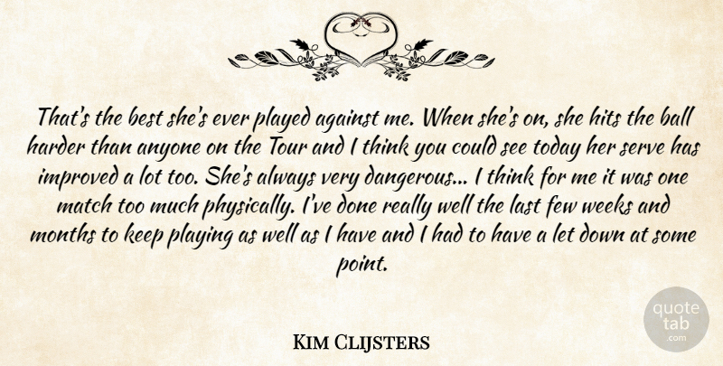 Kim Clijsters Quote About Against, Anyone, Ball, Best, Few: Thats The Best Shes Ever...