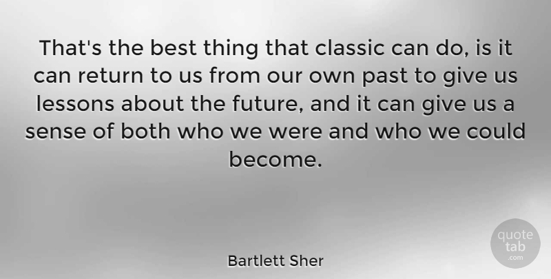 Bartlett Sher Quote About Best, Both, Classic, Future, Lessons: Thats The Best Thing That...
