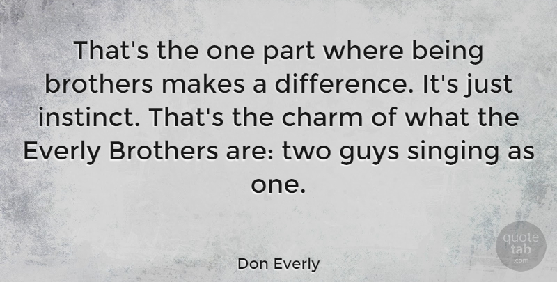 Don Everly Quote About Brothers, Guys: Thats The One Part Where...