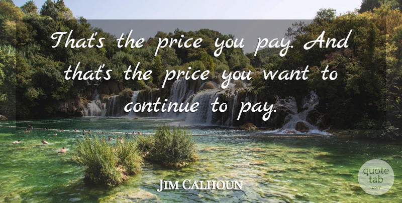 Jim Calhoun Quote About Continue, Price: Thats The Price You Pay...