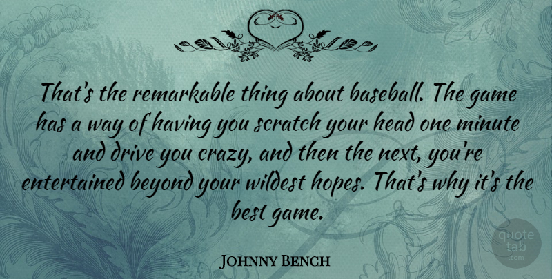 Johnny Bench Quote About Best, Beyond, Drive, Game, Head: Thats The Remarkable Thing About...