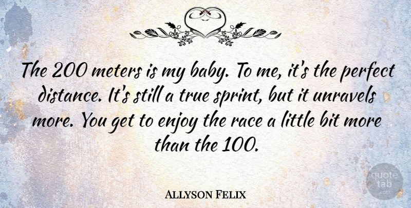 Allyson Felix Quote About Bit, Enjoy, Race: The 200 Meters Is My...