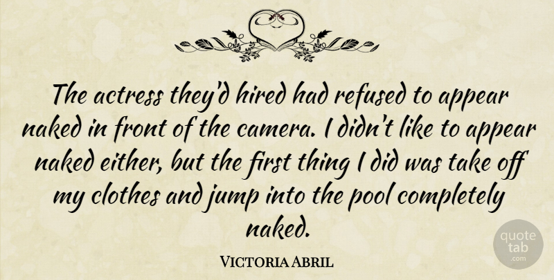 Victoria Abril Quote About Actress, Appear, Clothes, Front, Hired: The Actress Theyd Hired Had...