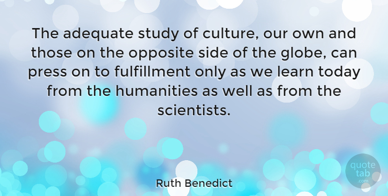 Ruth Benedict Quote About Opposites, Humanity, Adequate: The Adequate Study Of Culture...