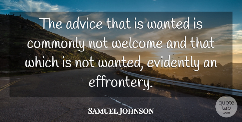 Samuel Johnson: The advice that is wanted is commonly not ...