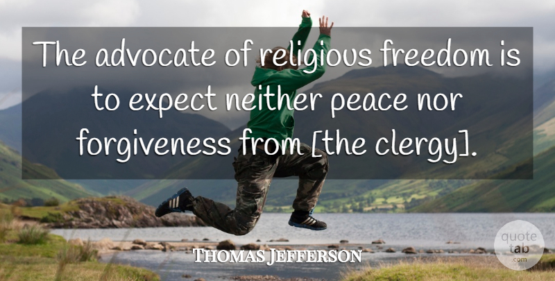 Thomas Jefferson The Advocate Of Religious Freedom Is To Expect