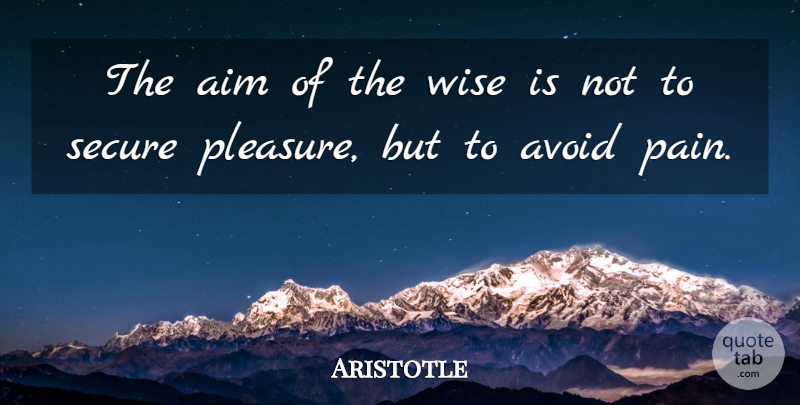 Aristotle Quote About Wise, Pain, Philosophical: The Aim Of The Wise...