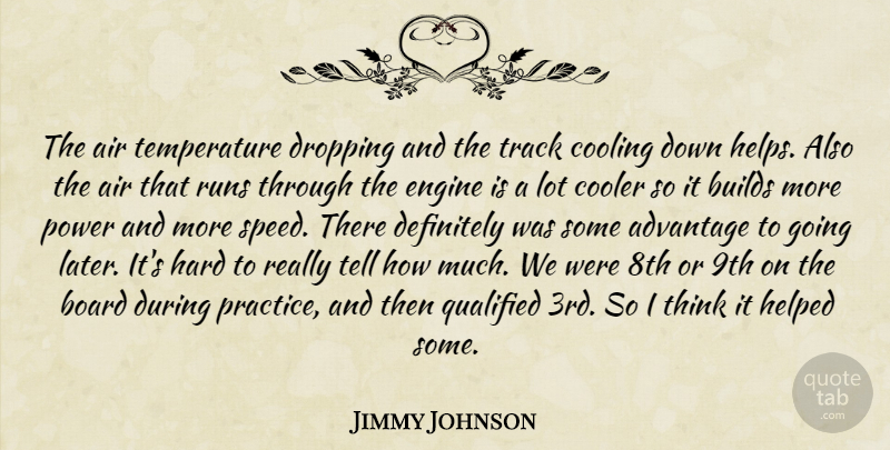 Jimmy Johnson Quote About Advantage, Air, Board, Builds, Cooler: The Air Temperature Dropping And...