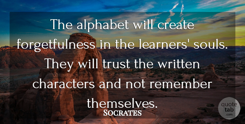 Socrates Quote About Character, Soul, Alphabet: The Alphabet Will Create Forgetfulness...