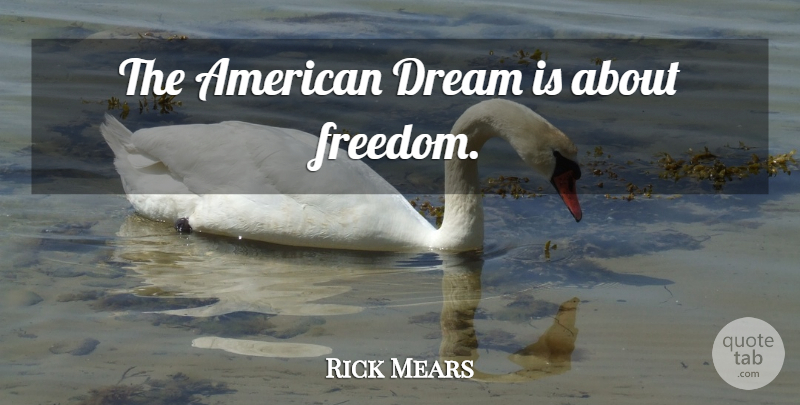 Rick Mears Quote About Dream, American Dream: The American Dream Is About...