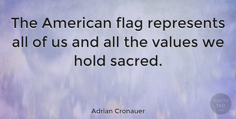 Adrian Cronauer Quote About Sacred Flags American Flag The Represents All