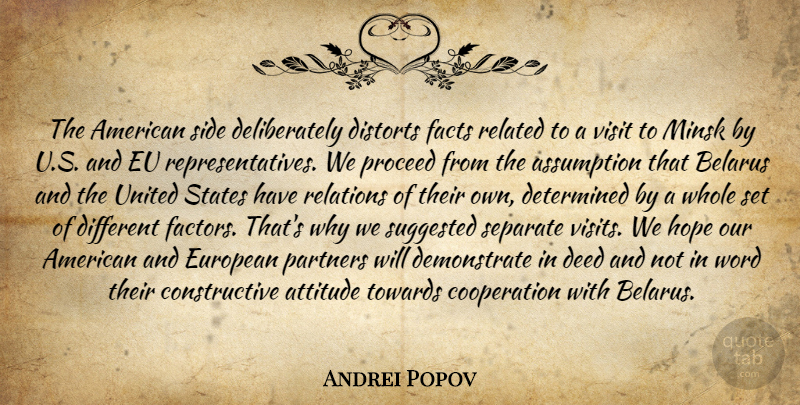 Andrei Popov Quote About Assumption, Attitude, Cooperation, Deed, Determined: The American Side Deliberately Distorts...