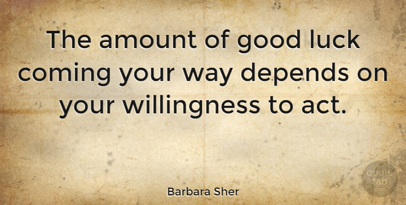 Barbara Sher Quote About Good Luck, Way, Lucky: The Amount Of Good Luck...