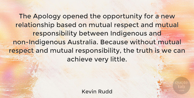 Kevin Rudd Quote About New Relationship, Responsibility, Apology: The Apology Opened The Opportunity...