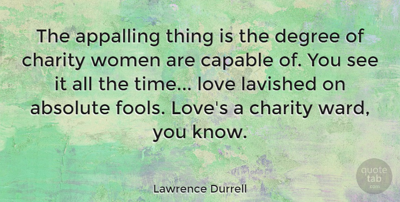 Lawrence Durrell The Appalling Thing Is The Degree Of Charity Women