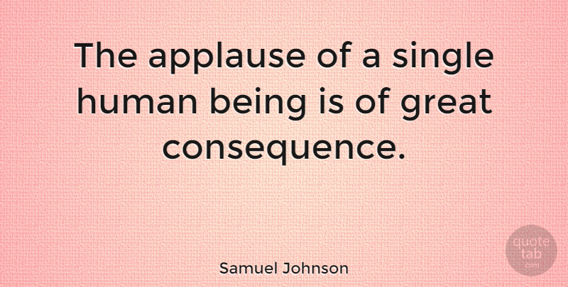 Samuel Johnson Quote About Appreciation, Approval, Applause: The Applause Of A Single...