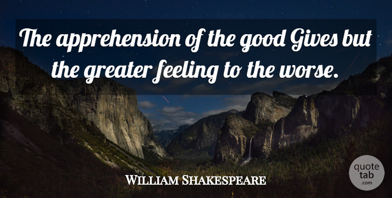 William Shakespeare Quote About Evil, Giving, Feelings: The Apprehension Of The Good...