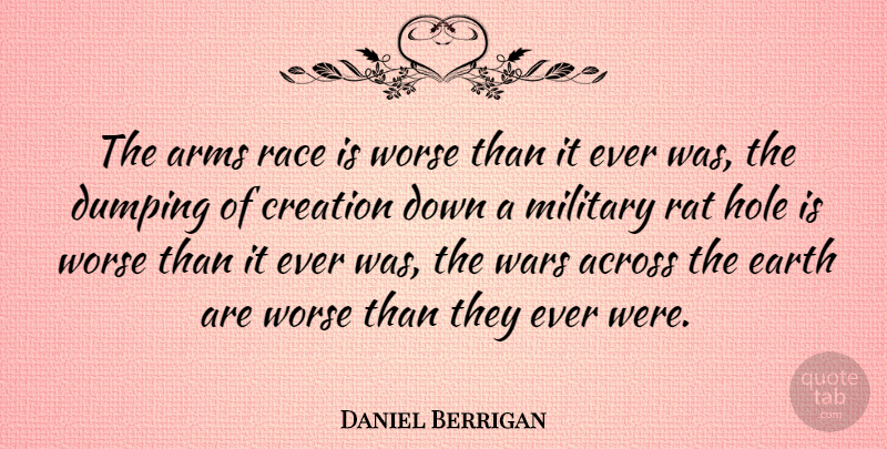 Daniel Berrigan Quote About Military, War, Race: The Arms Race Is Worse...