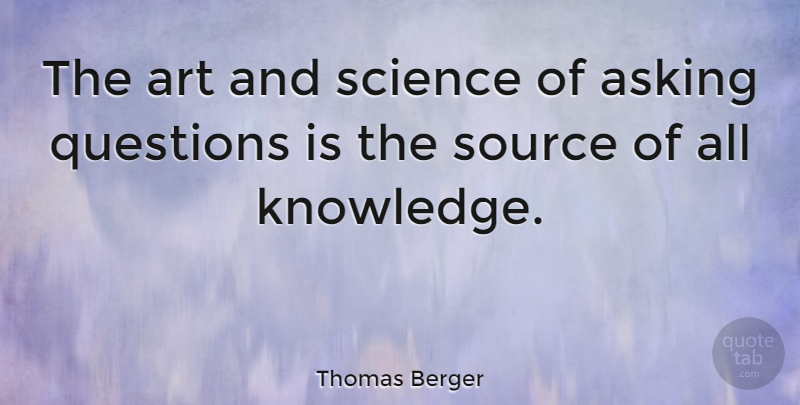 Thomas Berger The Art And Science Of Asking Questions Is The Source