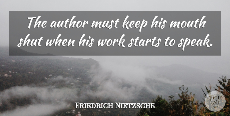 Friedrich Nietzsche Quote About Inspirational, Writing, Mouths: The Author Must Keep His...