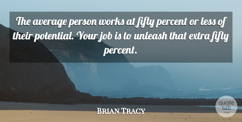 Brian Tracy Quote About Jobs, Opportunity, Average: The Average Person Works At...