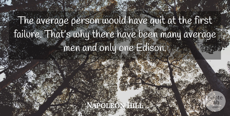 Napoleon Hill Quote About Men, Average, Firsts: The Average Person Would Have...