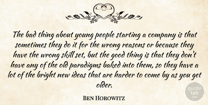 Ben Horowitz Quote About Bad, Baked, Bright, Good, Harder: The Bad Thing About Young...