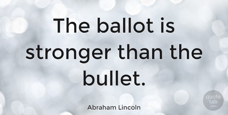 Abraham Lincoln Quote About Freedom, Democracies Have, Presidential: The Ballot Is Stronger Than...