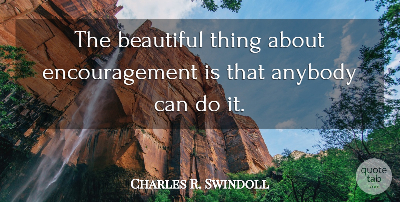 Charles R. Swindoll Quote About Beautiful, Christian, Encouragement: The Beautiful Thing About Encouragement...