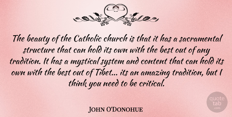 John O'Donohue Quote About Amazing, Beauty, Best, Catholic, Church: The Beauty Of The Catholic...