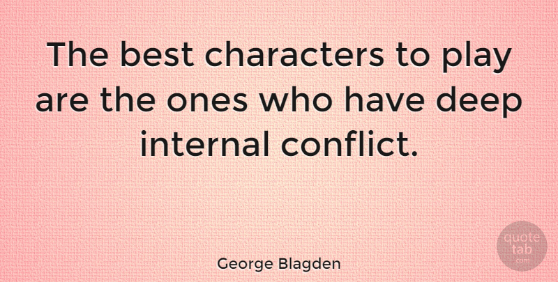 George Blagden Quote About Character, Play, Conflict: The Best Characters To Play...