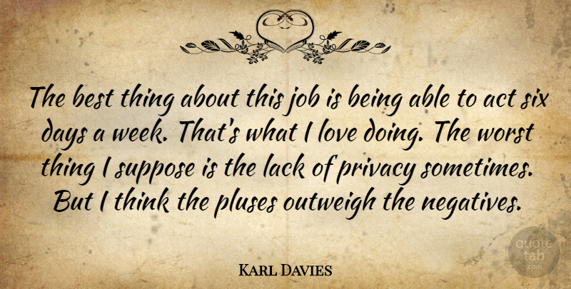 Karl Davies Quote About Act, Best, Days, Job, Lack: The Best Thing About This...