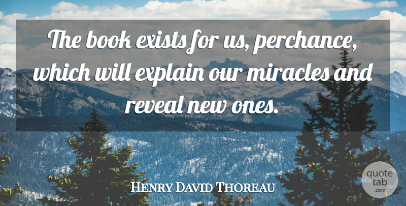 Henry David Thoreau Quote About Book, Miracle: The Book Exists For Us...