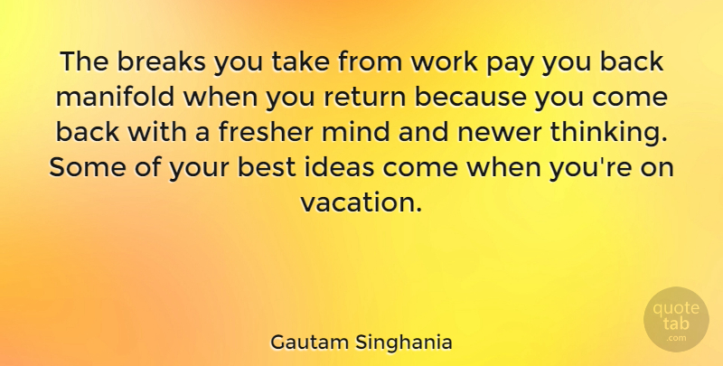 Gautam Singhania The Breaks You Take From Work Pay You Back