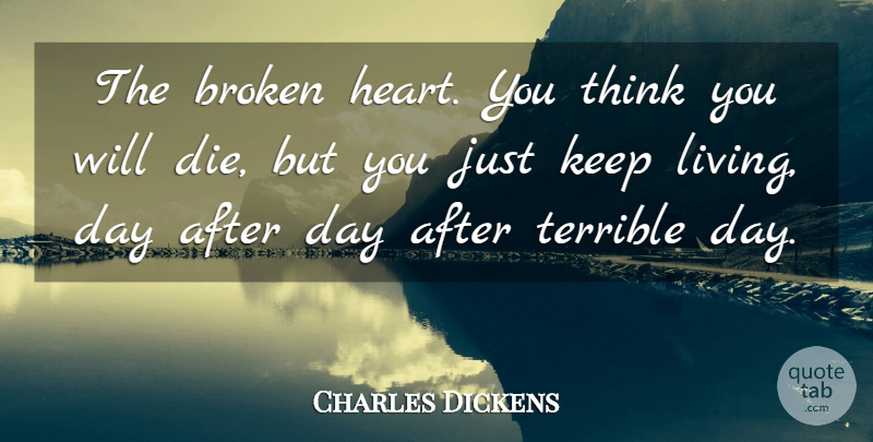 Charles Dickens Quote About Heart, Thinking, Broken: The Broken Heart You Think...