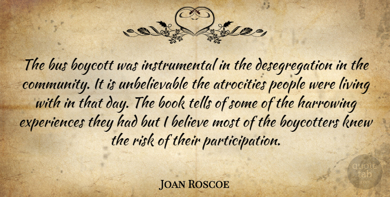 Joan Roscoe Quote About Atrocities, Believe, Book, Boycott, Bus: The Bus Boycott Was Instrumental...