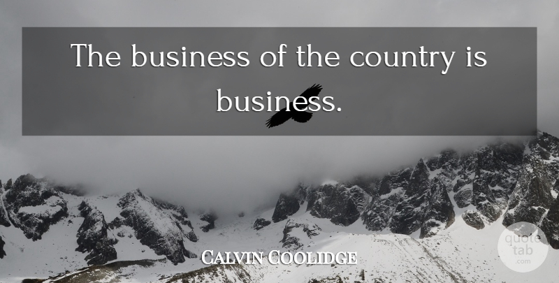 Calvin Coolidge Quote About Country, Business: The Business Of The Country...