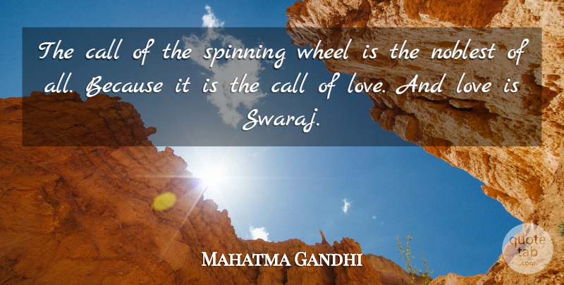 Mahatma Gandhi Quote About Love, Spinning, Wheels: The Call Of The Spinning...