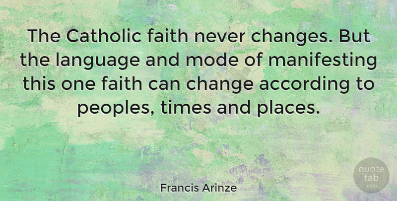 Francis Arinze Quote About Catholic, Language, Never Change: The Catholic Faith Never Changes...