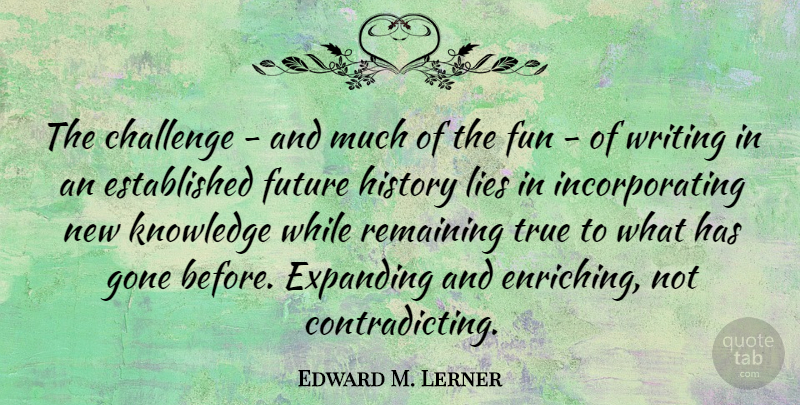 Edward M. Lerner Quote About Challenge, Expanding, Fun, Future, Gone: The Challenge And Much Of...