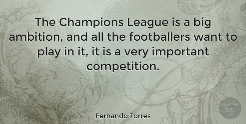 Fernando Torres Quote About Ambition, Play, Champions League: The Champions League Is A...