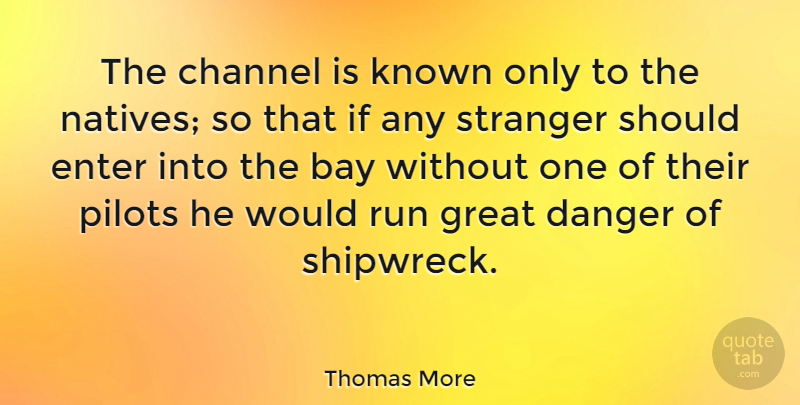 Thomas More Quote About Bay, Channel, Enter, Great, Known: The Channel Is Known Only...