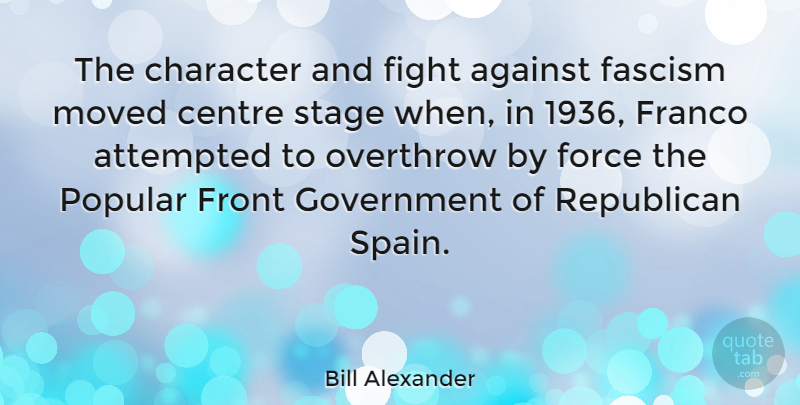 Bill Alexander Quote About Against, Attempted, Centre, Fascism, Force: The Character And Fight Against...