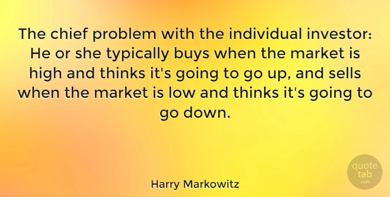 Harry Markowitz Quote About Buys, Chief, Low, Market, Sells: The Chief Problem With The...